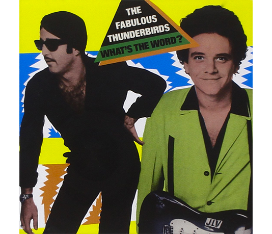 Fabulous-Thunderbirds_What's-the-Word-(750)